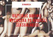 Odzyskać Boginię - wycieczka po kobiecej seksualności - Wrocław, 8.03.2020